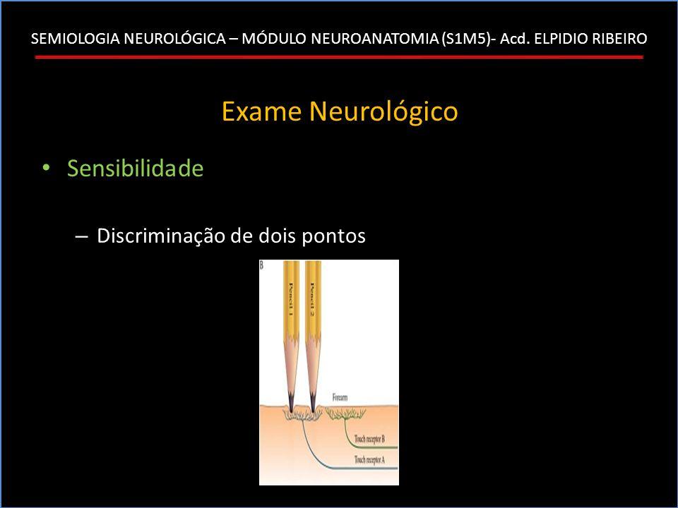 SEMIOLOGIA NEUROLÓGICA – MÓDULO NEUROANATOMIA (S1M5)- Acd. ELPIDIO RIBEIRO Exame Neurológico Sensibilidade – Discriminação de dois pontos