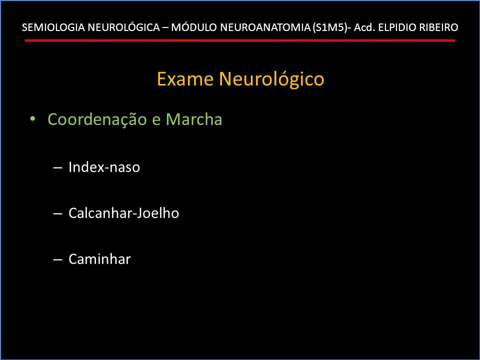SEMIOLOGIA NEUROLÓGICA – MÓDULO NEUROANATOMIA (S1M5)- Acd. ELPIDIO RIBEIRO Exame Neurológico Coordenação e Marcha – Index-naso – Calcanhar-Joelho – Ca