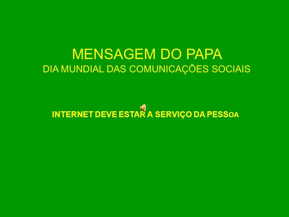 MENSAGEM DO PAPA DIA MUNDIAL DAS COMUNICAÇÕES SOCIAIS INTERNET DEVE ESTAR A SERVIÇO DA PESS OA