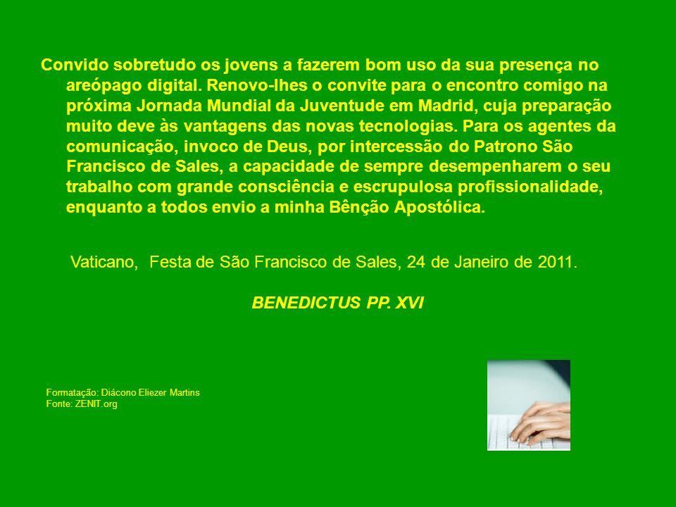 Formatação: Diácono Eliezer Martins Fonte: ZENIT.org Convido sobretudo os jovens a fazerem bom uso da sua presença no areópago digital. Renovo-lhes o