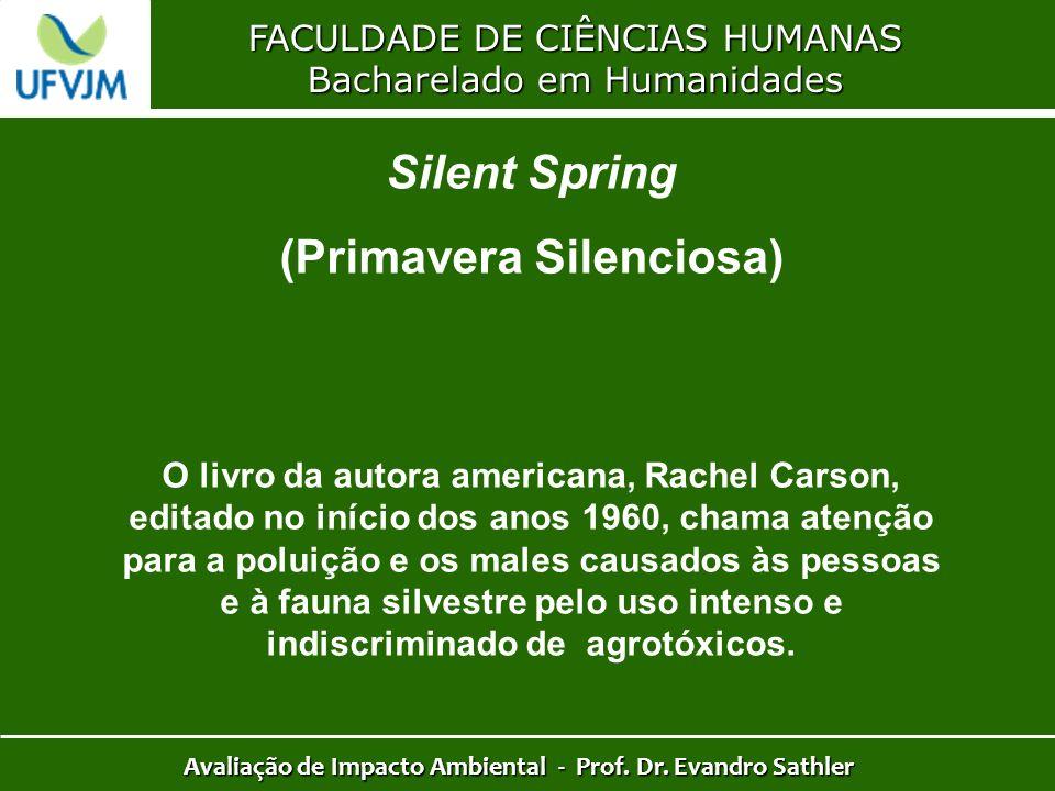 FACULDADE DE CIÊNCIAS HUMANAS Bacharelado em Humanidades Avaliação de Impacto Ambiental - Prof. Dr. Evandro Sathler Silent Spring (Primavera Silencios