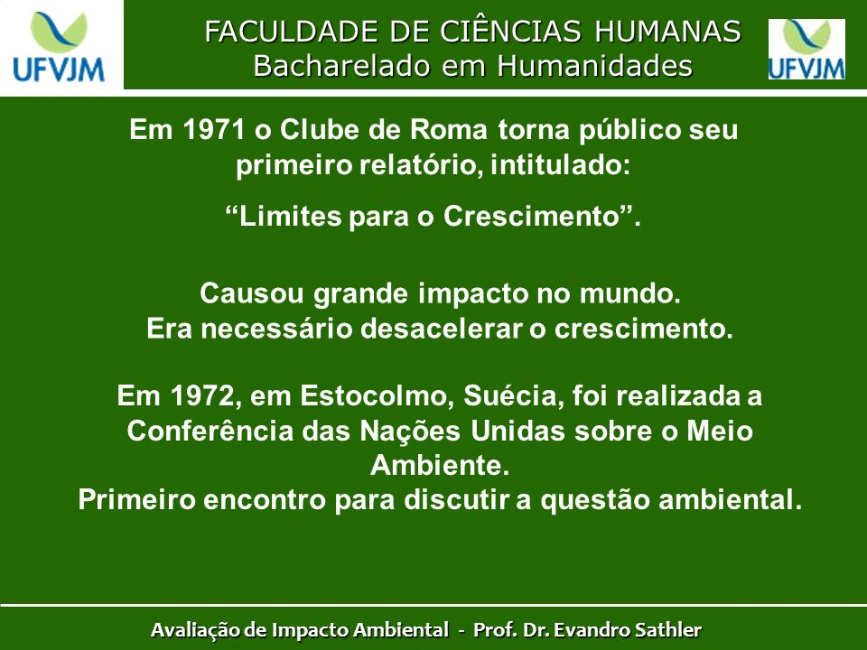FACULDADE DE CIÊNCIAS HUMANAS Bacharelado em Humanidades Avaliação de Impacto Ambiental - Prof. Dr. Evandro Sathler Em 1971 o Clube de Roma torna públ