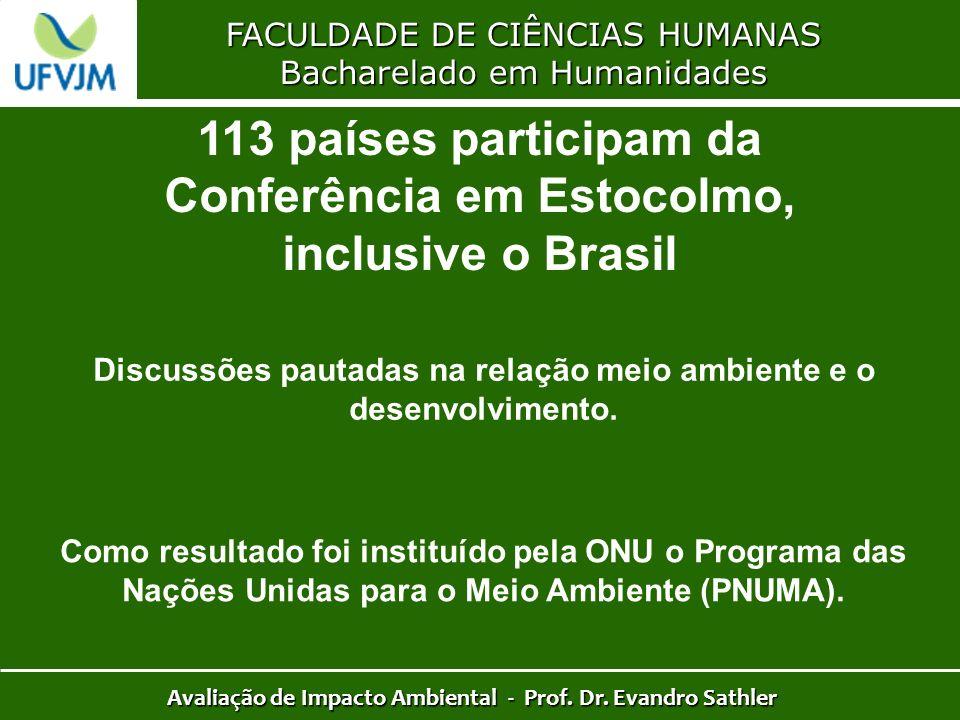 FACULDADE DE CIÊNCIAS HUMANAS Bacharelado em Humanidades Avaliação de Impacto Ambiental - Prof. Dr. Evandro Sathler 113 países participam da Conferênc