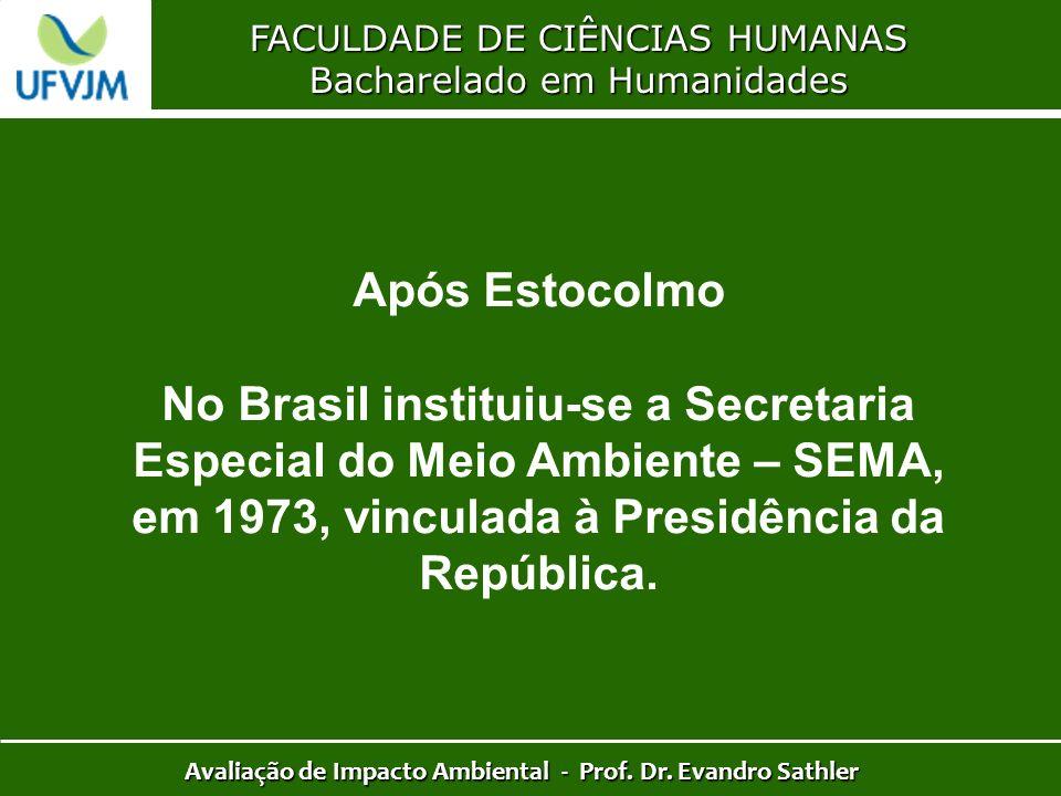 FACULDADE DE CIÊNCIAS HUMANAS Bacharelado em Humanidades Avaliação de Impacto Ambiental - Prof. Dr. Evandro Sathler Após Estocolmo No Brasil instituiu