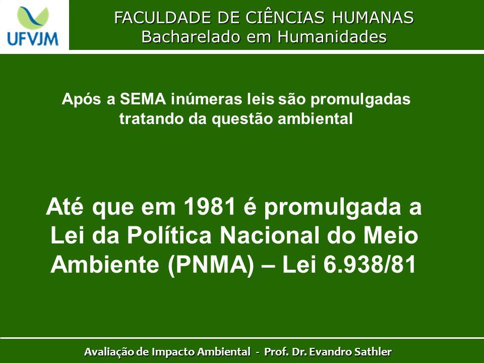 FACULDADE DE CIÊNCIAS HUMANAS Bacharelado em Humanidades Avaliação de Impacto Ambiental - Prof. Dr. Evandro Sathler Até que em 1981 é promulgada a Lei