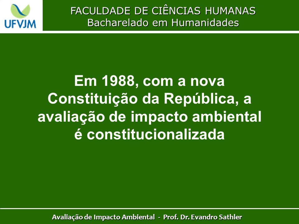 FACULDADE DE CIÊNCIAS HUMANAS Bacharelado em Humanidades Avaliação de Impacto Ambiental - Prof. Dr. Evandro Sathler Em 1988, com a nova Constituição d