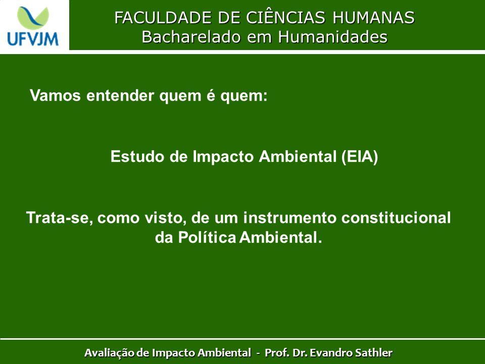 FACULDADE DE CIÊNCIAS HUMANAS Bacharelado em Humanidades Avaliação de Impacto Ambiental - Prof. Dr. Evandro Sathler Vamos entender quem é quem: Estudo