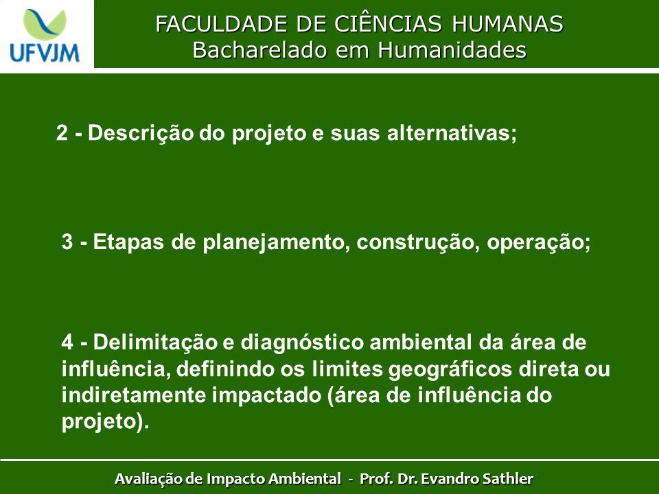 FACULDADE DE CIÊNCIAS HUMANAS Bacharelado em Humanidades Avaliação de Impacto Ambiental - Prof. Dr. Evandro Sathler 2 - Descrição do projeto e suas al