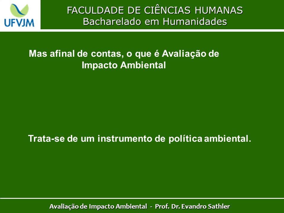 FACULDADE DE CIÊNCIAS HUMANAS Bacharelado em Humanidades Avaliação de Impacto Ambiental - Prof. Dr. Evandro Sathler Mas afinal de contas, o que é Aval