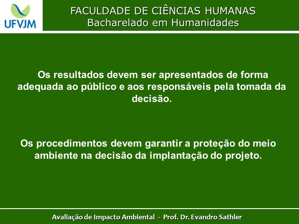 FACULDADE DE CIÊNCIAS HUMANAS Bacharelado em Humanidades Avaliação de Impacto Ambiental - Prof. Dr. Evandro Sathler Os resultados devem ser apresentad