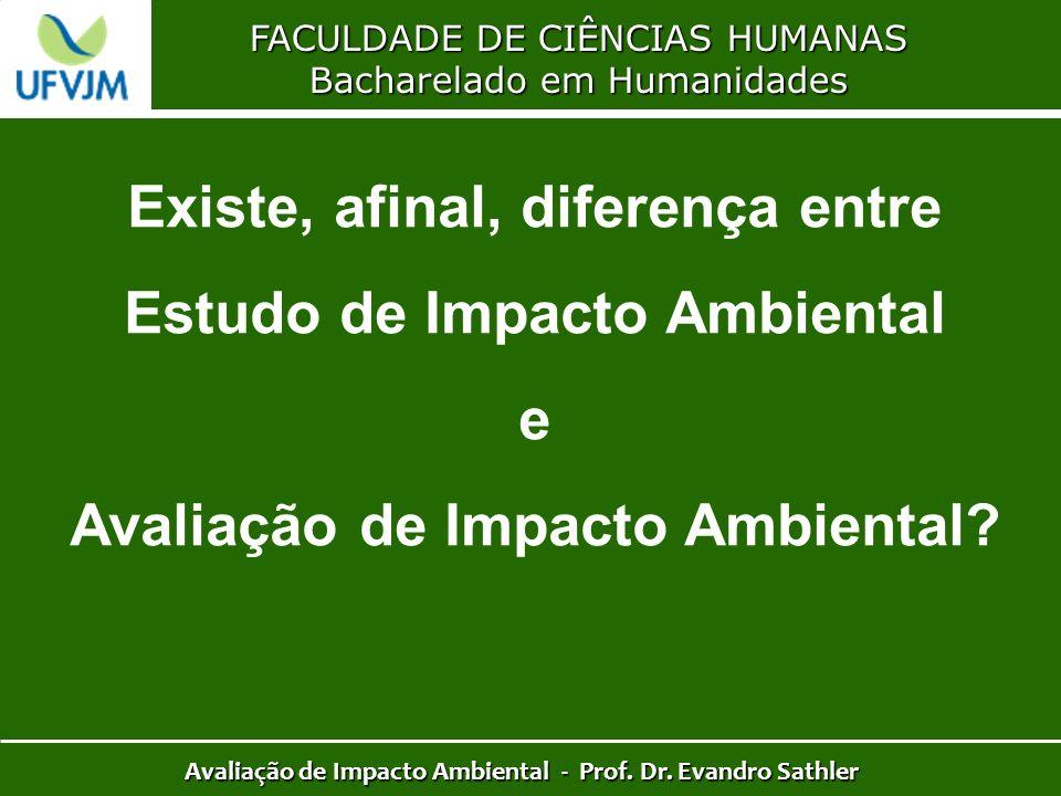 FACULDADE DE CIÊNCIAS HUMANAS Bacharelado em Humanidades Avaliação de Impacto Ambiental - Prof. Dr. Evandro Sathler Existe, afinal, diferença entre Es