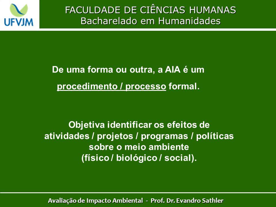 FACULDADE DE CIÊNCIAS HUMANAS Bacharelado em Humanidades Avaliação de Impacto Ambiental - Prof. Dr. Evandro Sathler De uma forma ou outra, a AIA é um