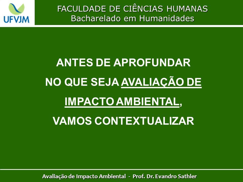 FACULDADE DE CIÊNCIAS HUMANAS Bacharelado em Humanidades Avaliação de Impacto Ambiental - Prof. Dr. Evandro Sathler ANTES DE APROFUNDAR NO QUE SEJA AV