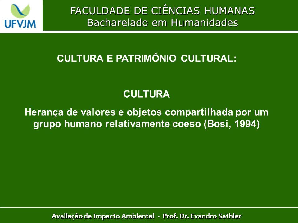 FACULDADE DE CIÊNCIAS HUMANAS Bacharelado em Humanidades Avaliação de Impacto Ambiental - Prof. Dr. Evandro Sathler CULTURA E PATRIMÔNIO CULTURAL: CUL