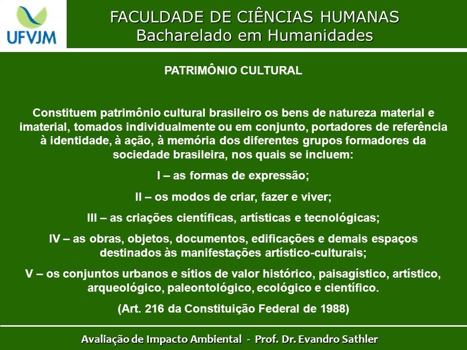 FACULDADE DE CIÊNCIAS HUMANAS Bacharelado em Humanidades Avaliação de Impacto Ambiental - Prof. Dr. Evandro Sathler PATRIMÔNIO CULTURAL Constituem pat