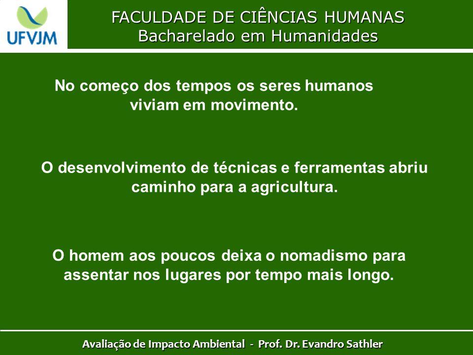 FACULDADE DE CIÊNCIAS HUMANAS Bacharelado em Humanidades Avaliação de Impacto Ambiental - Prof. Dr. Evandro Sathler No começo dos tempos os seres huma