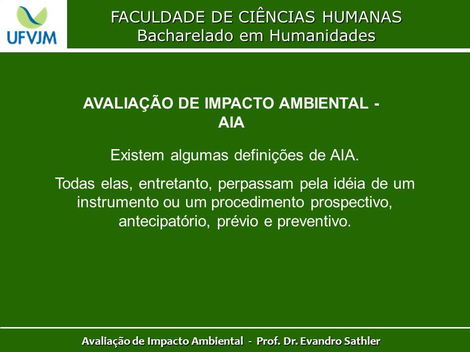 FACULDADE DE CIÊNCIAS HUMANAS Bacharelado em Humanidades Avaliação de Impacto Ambiental - Prof. Dr. Evandro Sathler AVALIAÇÃO DE IMPACTO AMBIENTAL - A