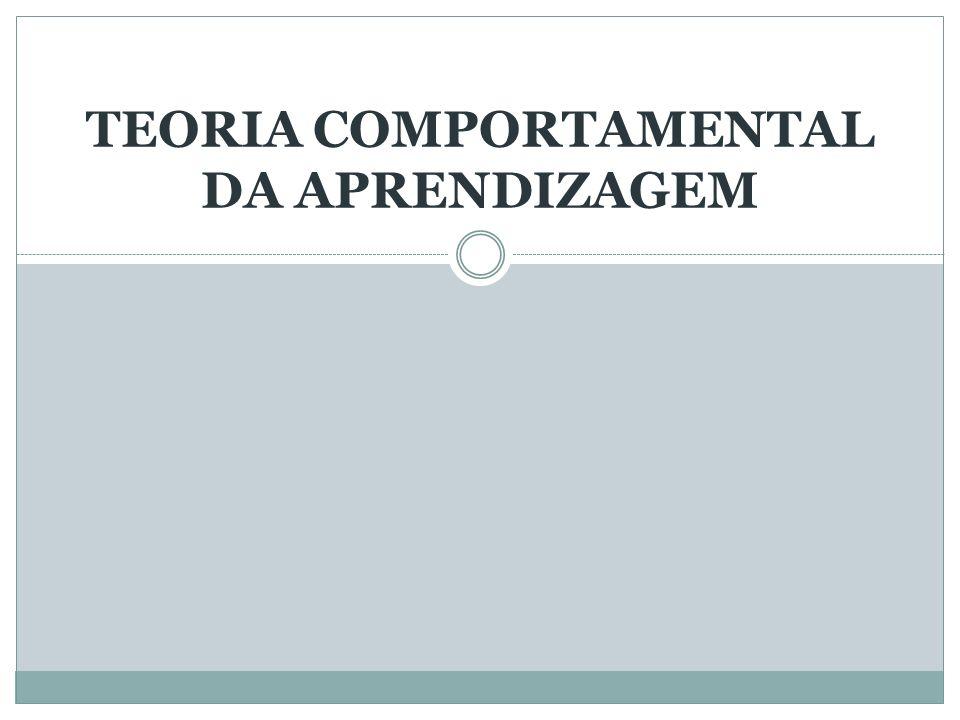 TEORIA COMPORTAMENTAL DA APRENDIZAGEM