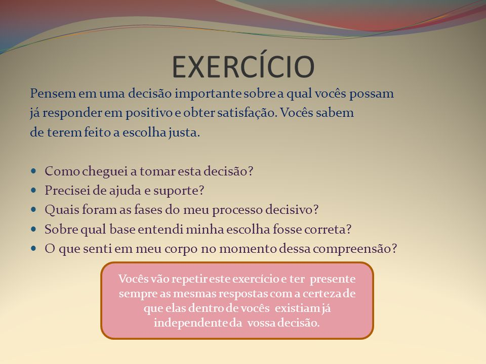 EXERCÍCIO Pensem em uma decisão importante sobre a qual vocês possam já responder em positivo e obter satisfação.