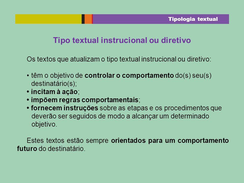 Tipo textual instrucional ou diretivo Os textos que atualizam o tipo textual instrucional ou diretivo: têm o objetivo de controlar o comportamento do(