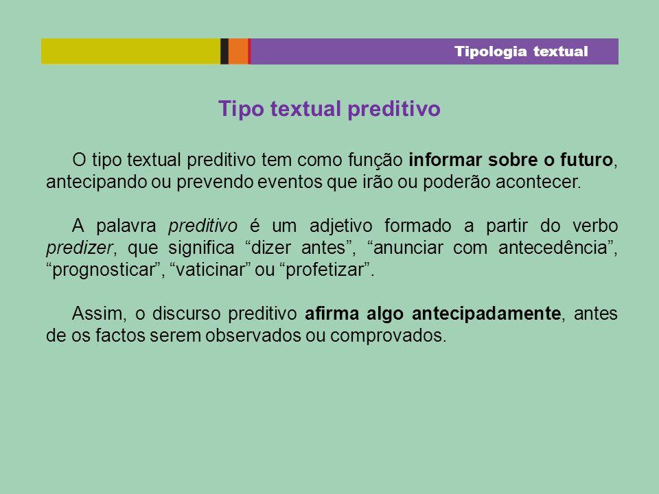 Tipo textual preditivo O tipo textual preditivo tem como função informar sobre o futuro, antecipando ou prevendo eventos que irão ou poderão acontecer