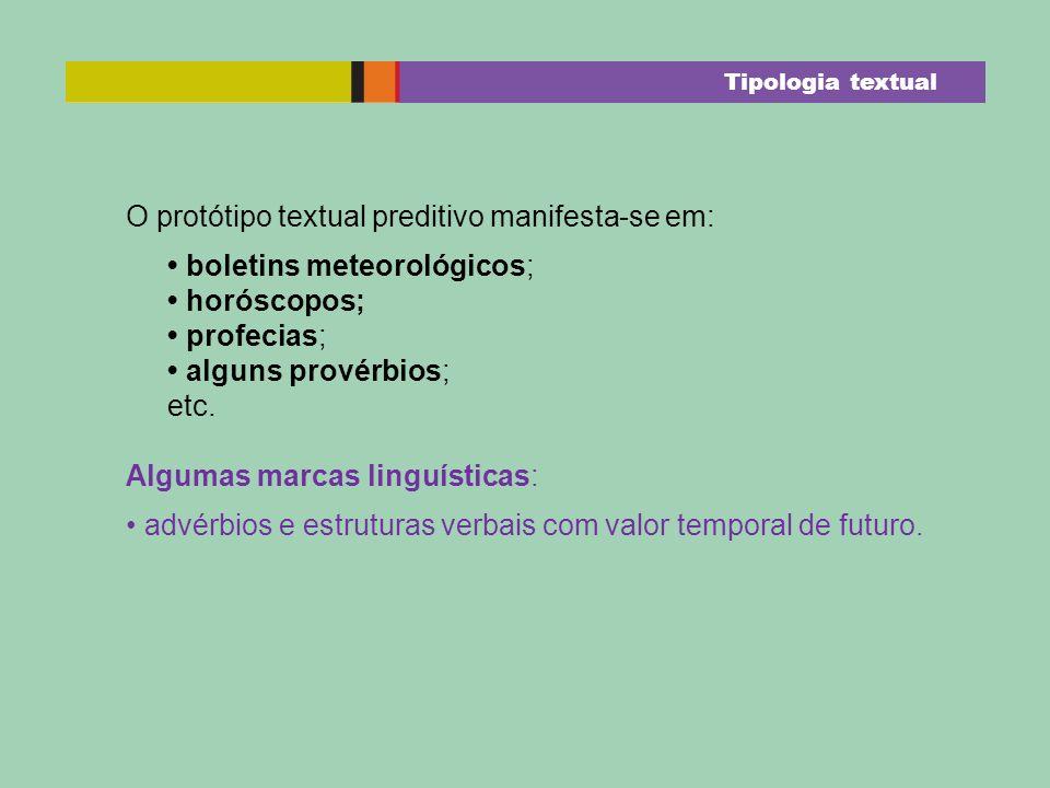 O protótipo textual preditivo manifesta-se em: boletins meteorológicos; horóscopos; profecias; alguns provérbios; etc. Algumas marcas linguísticas: ad