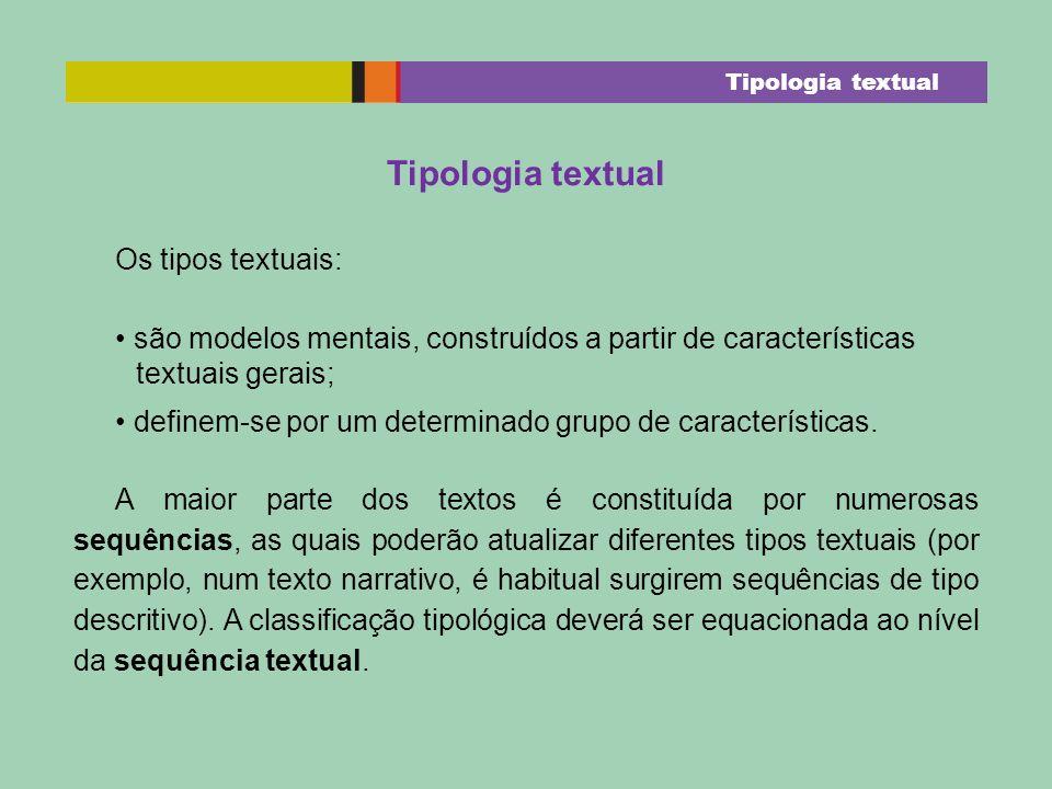 Tipologia textual Os tipos textuais: são modelos mentais, construídos a partir de características textuais gerais; definem-se por um determinado grupo