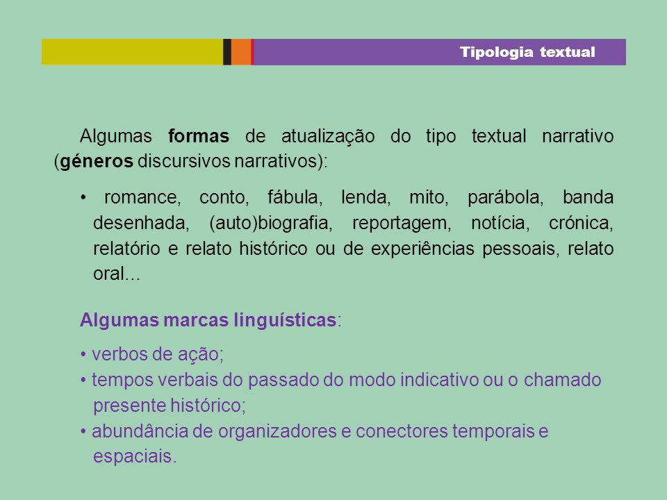 Algumas formas de atualização do tipo textual narrativo (géneros discursivos narrativos): romance, conto, fábula, lenda, mito, parábola, banda desenha