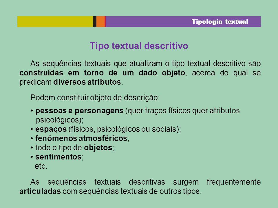 Tipo textual descritivo As sequências textuais que atualizam o tipo textual descritivo são construídas em torno de um dado objeto, acerca do qual se p