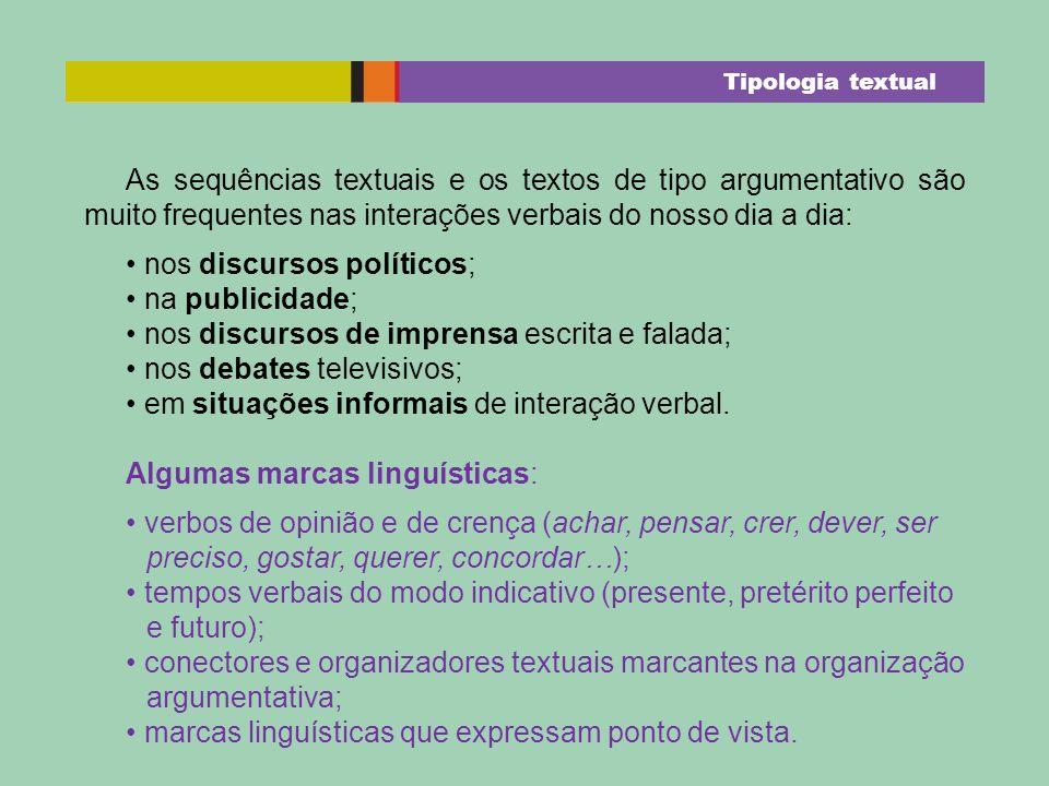 As sequências textuais e os textos de tipo argumentativo são muito frequentes nas interações verbais do nosso dia a dia: nos discursos políticos; na p