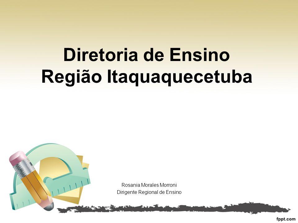 Diretoria de Ensino Região Itaquaquecetuba Rosania Morales Morroni Dirigente Regional de Ensino