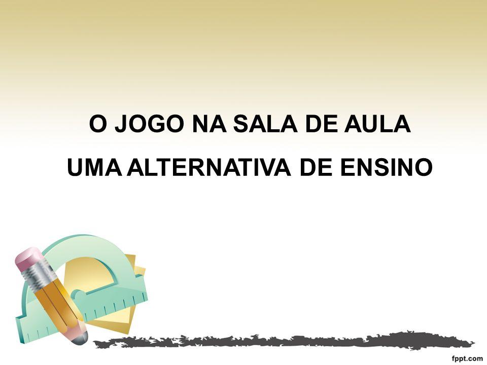 O JOGO NA SALA DE AULA UMA ALTERNATIVA DE ENSINO