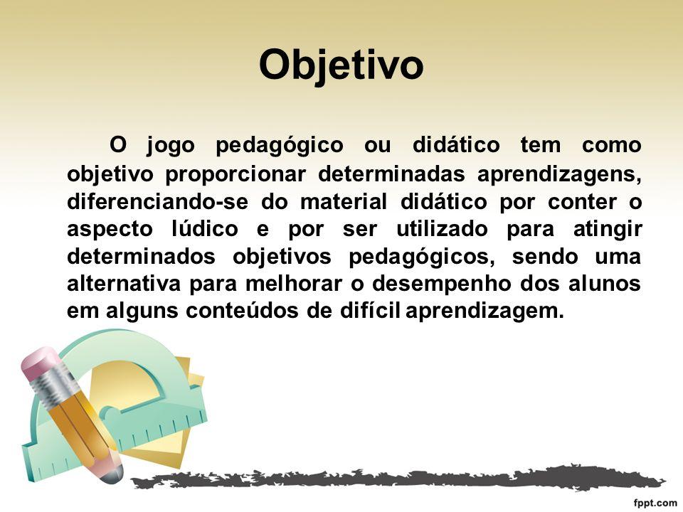 Objetivo O jogo pedagógico ou didático tem como objetivo proporcionar determinadas aprendizagens, diferenciando-se do material didático por conter o a