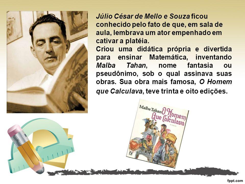 Júlio César de Mello e Souza ficou conhecido pelo fato de que, em sala de aula, lembrava um ator empenhado em cativar a platéia. Criou uma didática pr