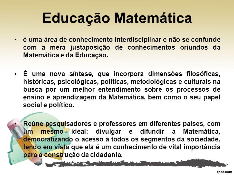Educação Matemática é uma área de conhecimento interdisciplinar e não se confunde com a mera justaposição de conhecimentos oriundos da Matemática e da