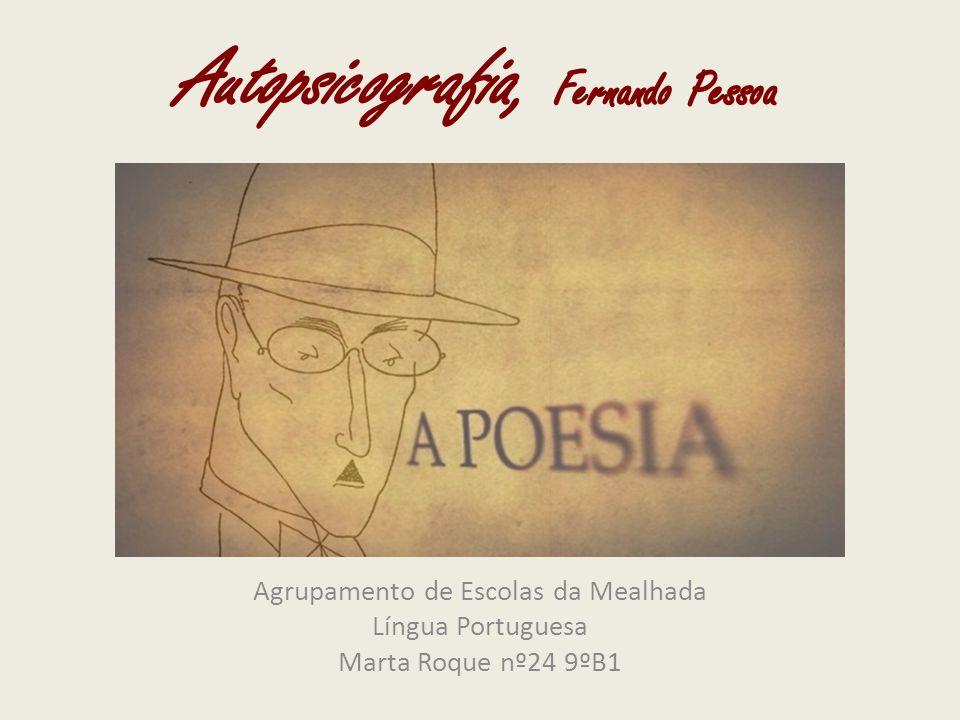 Autopsicografia O poeta é um fingidor.