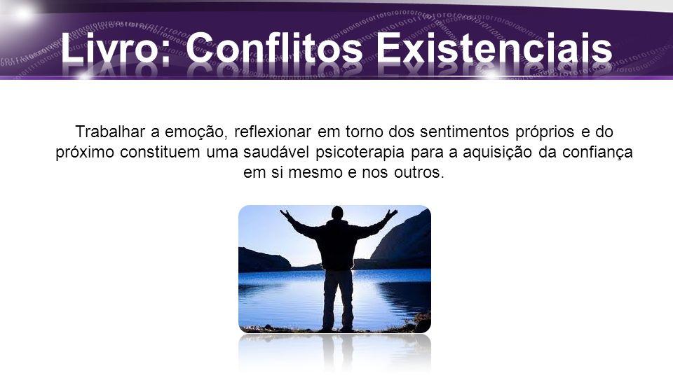 Trabalhar a emoção, reflexionar em torno dos sentimentos próprios e do próximo constituem uma saudável psicoterapia para a aquisição da confiança em s
