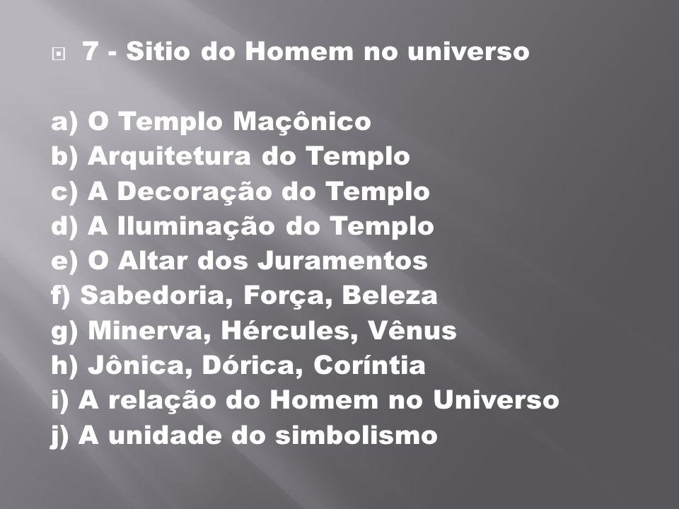 7 - Sitio do Homem no universo a) O Templo Maçônico b) Arquitetura do Templo c) A Decoração do Templo d) A Iluminação do Templo e) O Altar dos Jurame