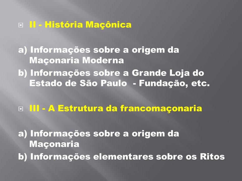 II - História Maçônica a) Informações sobre a origem da Maçonaria Moderna b) Informações sobre a Grande Loja do Estado de São Paulo - Fundação, etc.