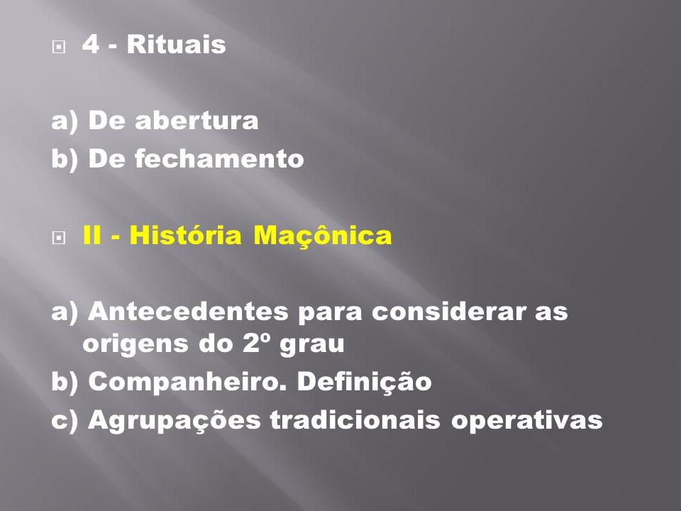 4 - Rituais a) De abertura b) De fechamento II - História Maçônica a) Antecedentes para considerar as origens do 2º grau b) Companheiro. Definição c