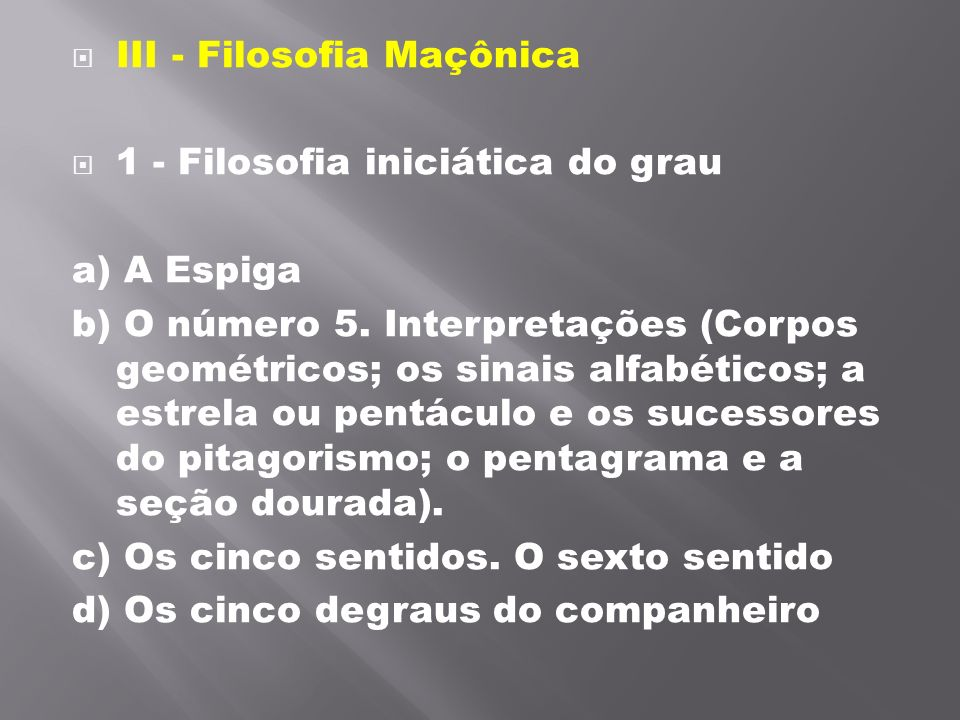 III - Filosofia Maçônica 1 - Filosofia iniciática do grau a) A Espiga b) O número 5. Interpretações (Corpos geométricos; os sinais alfabéticos; a es
