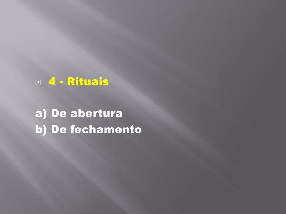 4 - Rituais a) De abertura b) De fechamento