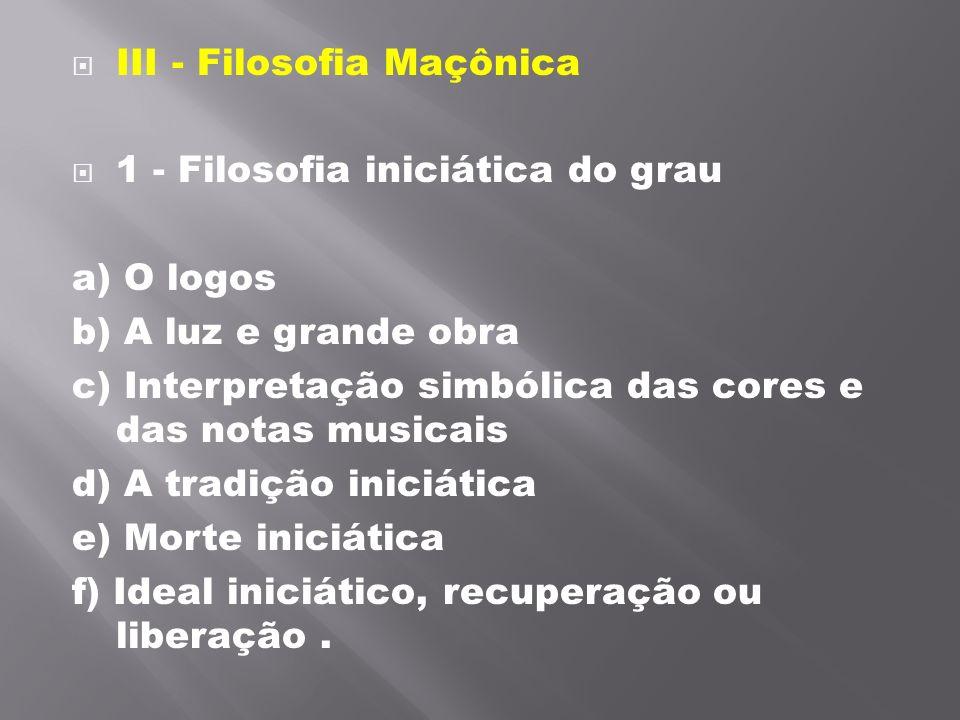 III - Filosofia Maçônica 1 - Filosofia iniciática do grau a) O logos b) A luz e grande obra c) Interpretação simbólica das cores e das notas musicai