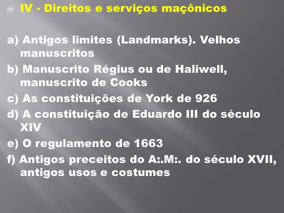 IV - Direitos e serviços maçônicos a) Antigos limites (Landmarks). Velhos manuscritos b) Manuscrito Régius ou de Haliwell, manuscrito de Cooks c) As