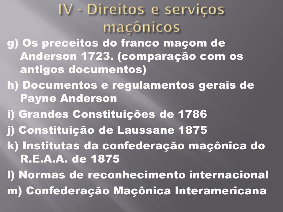 g) Os preceitos do franco maçom de Anderson 1723. (comparação com os antigos documentos) h) Documentos e regulamentos gerais de Payne Anderson i) Gra