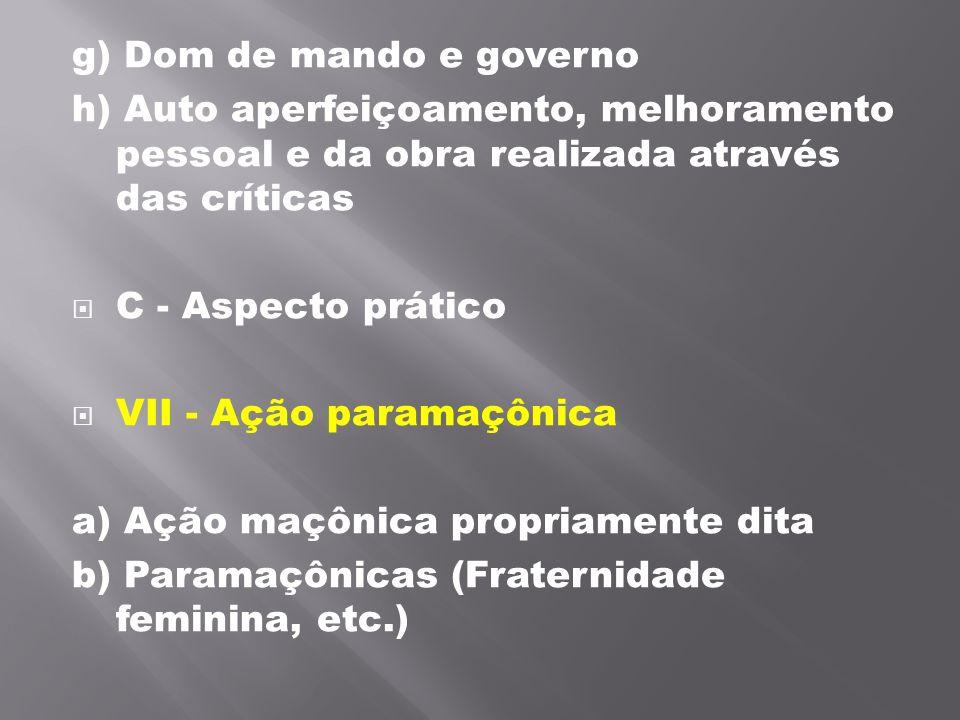 g) Dom de mando e governo h) Auto aperfeiçoamento, melhoramento pessoal e da obra realizada através das críticas C - Aspecto prático VII - Ação para