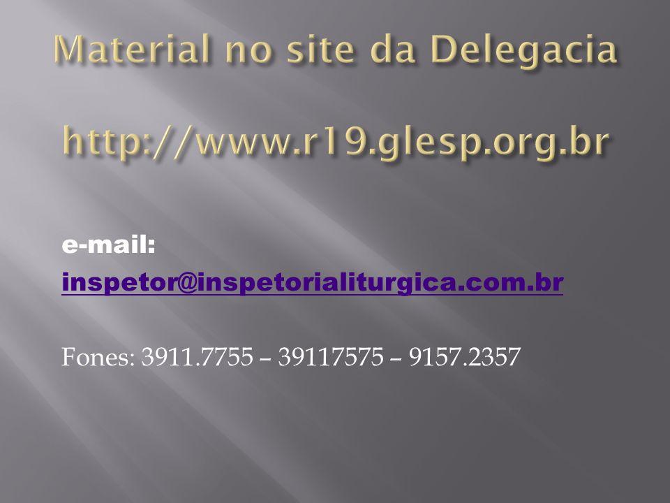 e-mail: inspetor@inspetorialiturgica.com.br Fones: 3911.7755 – 39117575 – 9157.2357