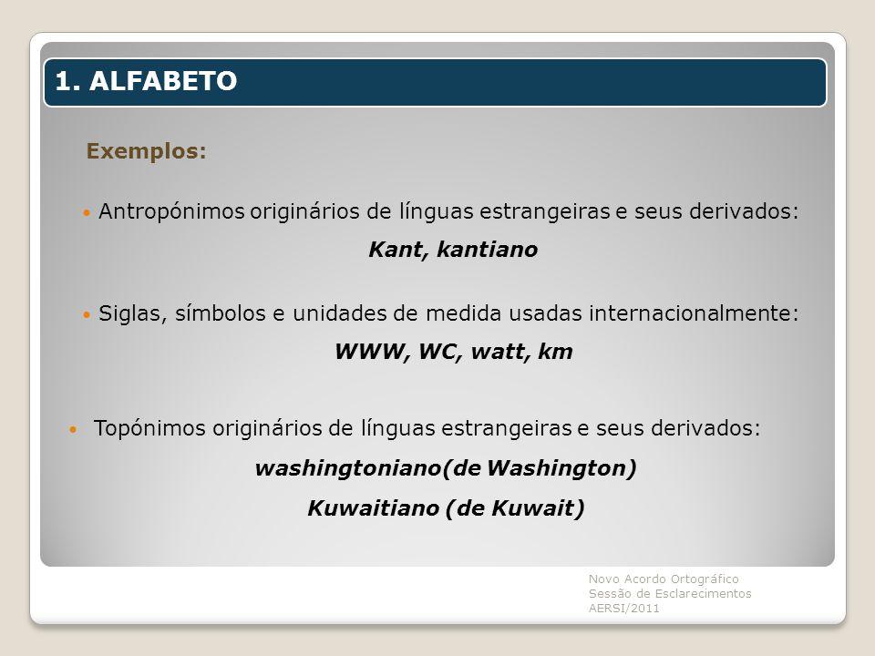 Exemplos: Antropónimos originários de línguas estrangeiras e seus derivados: Kant, kantiano Siglas, símbolos e unidades de medida usadas internacional