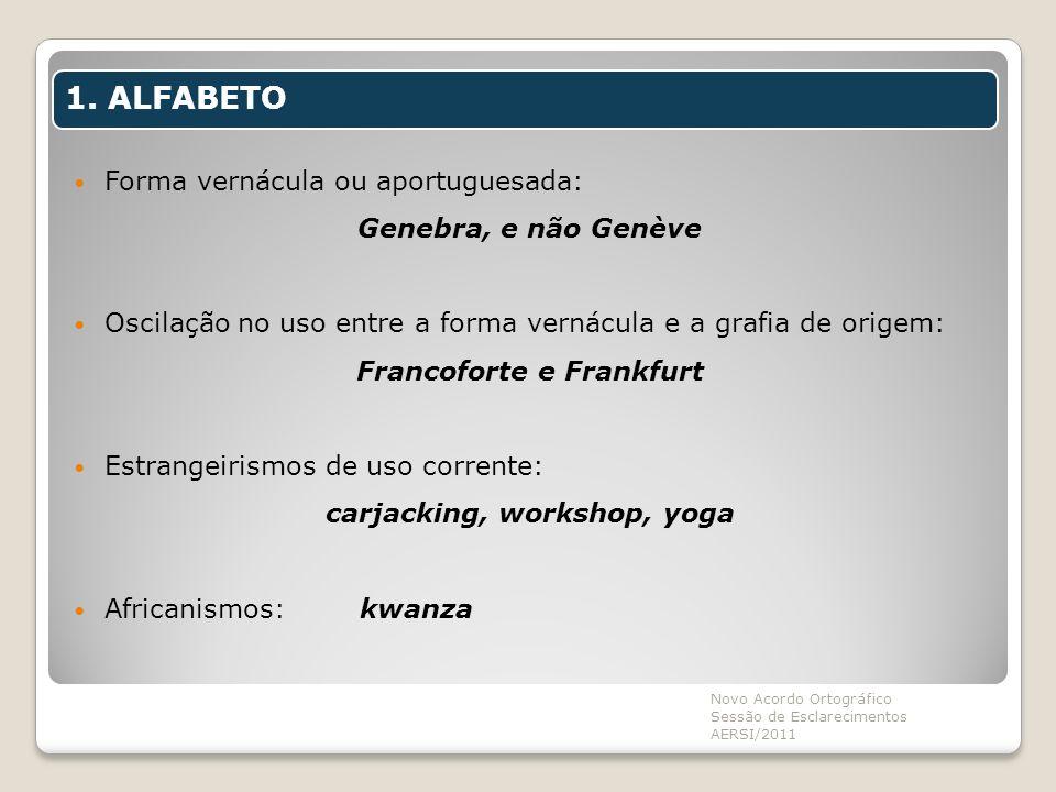 Forma vernácula ou aportuguesada: Genebra, e não Genève Oscilação no uso entre a forma vernácula e a grafia de origem: Francoforte e Frankfurt Estrang