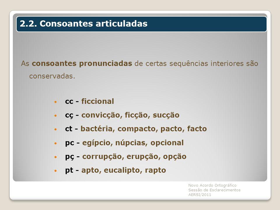 As consoantes pronunciadas de certas sequências interiores são conservadas. cc - ficcional cç - convicção, ficção, sucção ct - bactéria, compacto, pac